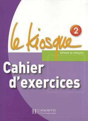 Le Kiosque 2 Cahier D'Exercices