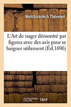 L'Art de Nager Demontre Par Figures Avec Des Avis Pour Se Baigner Utilement (Sciences Sociales) (French Edition)