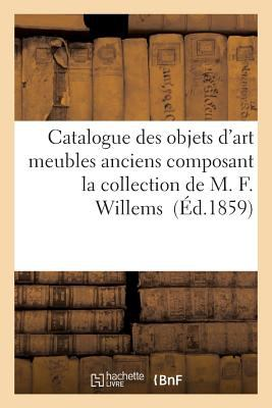 Catalogue Des Objets D'Art Meubles Anciens Composant La Collection (Litterature) (French Edition)