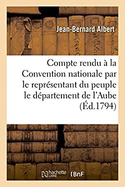 Compte Rendu a la Convention Nationale Par Le Representant Albert Sur Le Departement de L'Aube (Histoire) (French Edition)