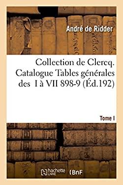 Collection de Clercq. Catalogue Tables Generales Des T. I a VII 1898-1911 (Histoire) (French Edition)