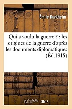 Qui a Voulu La Guerre ?: Les Origines de la Guerre D'Apres Les Documents Diplomatiques (Sciences Sociales) (French Edition)