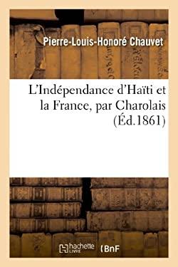 L Independance D Haiti Et La France, Par Charolais (French Edition)