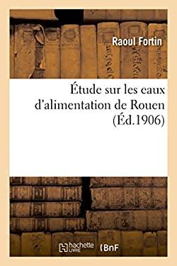 A0/00tude Sur Les Eaux D'Alimentation de Rouen (Sciences) (French Edition)