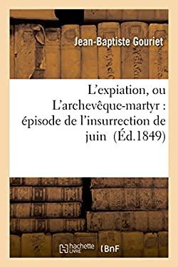 L'Expiation, Ou L'Archeveque-Martyr: Episode de L'Insurrection de Juin (Litterature) (French Edition)
