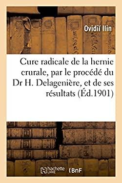 Cure Radicale de la Hernie Crurale, Par Le Procede Du Dr H. Delageniere, Et de Ses Resultats (Sciences) (French Edition)