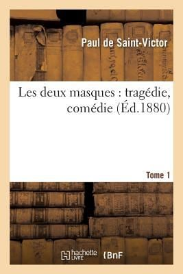 Les Deux Masques: Tragedie, Comedie Tome 1 (Litterature) (French Edition)