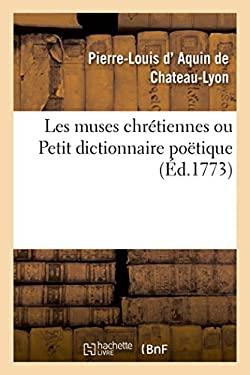 Les muses chrtiennes ou Petit dictionnaire potique (French Edition)