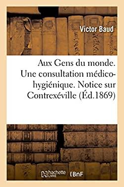 Aux Gens du monde. Une consultation mdico-hyginique. Notice sur Contrexville (French Edition)