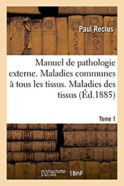 Manuel de pathologie externe. Maladies communes  tous les tissus. Maladies des tissus (French Edition)