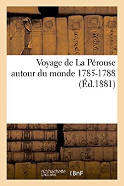 Voyage de la Perouse Autour Du Monde 1785-1788 (Histoire) (French Edition)