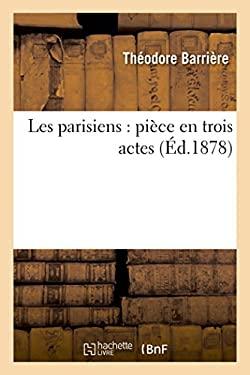 Les Parisiens: Piece En Trois Actes (Arts) (French Edition)