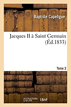 Jacques II a Saint Germain. Tome 2 (Litterature) (French Edition)
