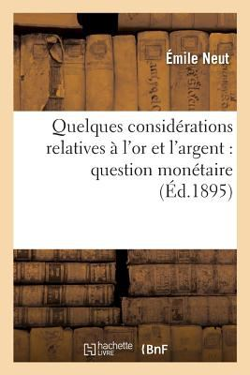 Quelques Considerations Relatives A L'or Et L'Argent: Question Monetaire (Sciences Sociales) (French Edition)