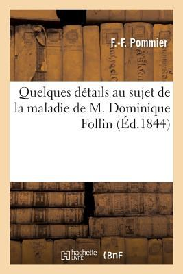Quelques Details Au Sujet de La Maladie de M. Dominique Follin (Sciences) (French Edition)