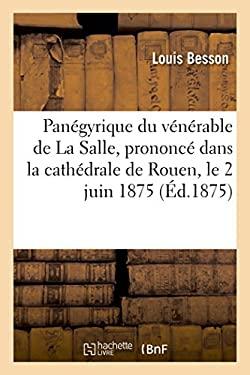 Panegyrique Du Venerable de La Salle, Prononce Dans La Cathedrale de Rouen, Le 2 Juin 1875 (Histoire) (French Edition)