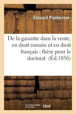 de la Garantie Dans La Vente, En Droit Romain Et En Droit Francais: These Pour Le Doctorat (Sciences Sociales) (French Edition)