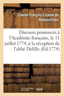 Discours Prononces Dans L'Academie Francaise, Le 11 Juillet 1774, a la Reception de L'Abbe Delille (Litterature) (French Edition)