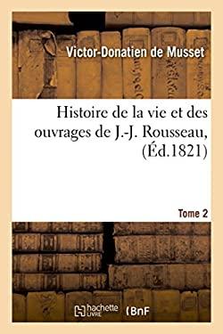 Histoire de la Vie Et Des Ouvrages de J.-J. Rousseau, Tome 2 (Litterature) (French Edition)