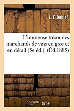 L'Immense Tresor Des Vignerons Et Des Marchands de Vins En Gros Et En Detail 5e Ed. (Savoirs Et Traditions) (French Edition)