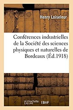 Conferences Industrielles de la Societe Des Sciences Physiques Et Naturelles de Bordeaux. (Litterature) (French Edition)