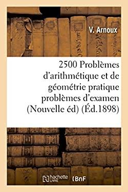 2500 Problemes D'Arithmetique Et de Geometrie Pratique Problemes D'Examen, Nouvelle Edition (Sciences Sociales) (French Edition)