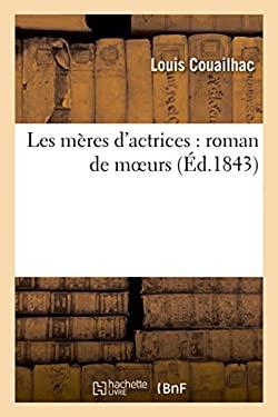 Les Meres D'Actrices: Roman de Moeurs. Tome 3 (Sciences Sociales) (French Edition)