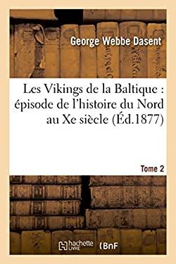 Les Vikings de la Baltique: Episode de L'Histoire Du Nord Au Xe Siecle. Tome 2 (Litterature) (French Edition)