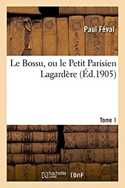 Le Bossu, Ou Le Petit Parisien Lagardere. Tome 1 (Litterature) (French Edition)