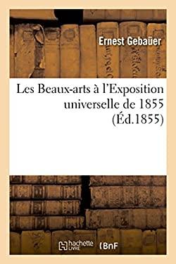 Les Beaux-Arts A L'Exposition Universelle de 1855 (Generalites) (French Edition)