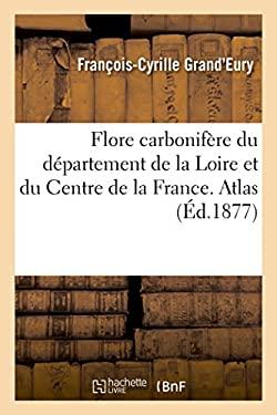 Flore Carbonifere Du Departement de la Loire Et Du Centre de la France. Atlas (Sciences) (French Edition)