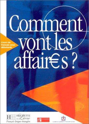 Comment Vont les Affaires?: Cours de Francais Professionnel Pour Debutants 9782011551443