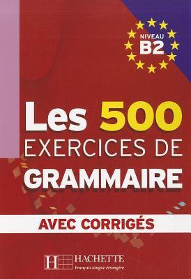 Les 500 Exercices de Grammaire, Niveau B2 9782011554383