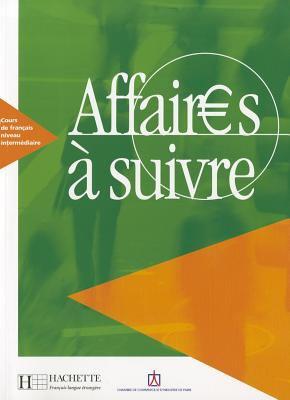Affaires a Suivre: Cours de Francais Professionnel de Niveau Intermediate 9782011551641