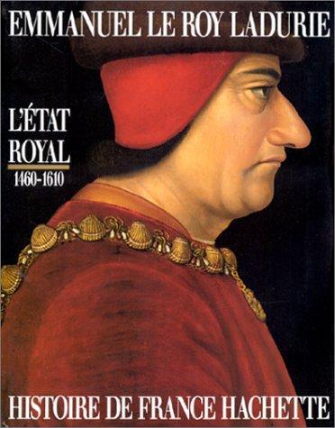 L'Etat royal: De Louis XI à Henri IV, 1460-1610 (Histoire de France Hachette) (French Edition)
