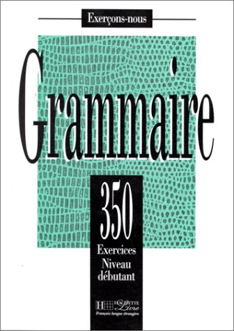Les 350 Exercices de Grammaire - Debutant Textbook 9782011550569
