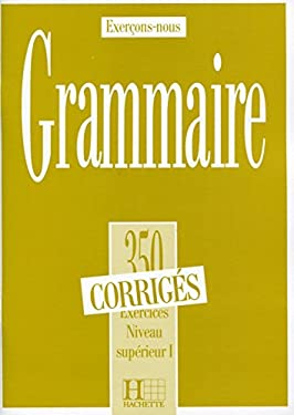Les 350 Exercices de Grammaire - Superieur 1 Answer Key 9782010162886