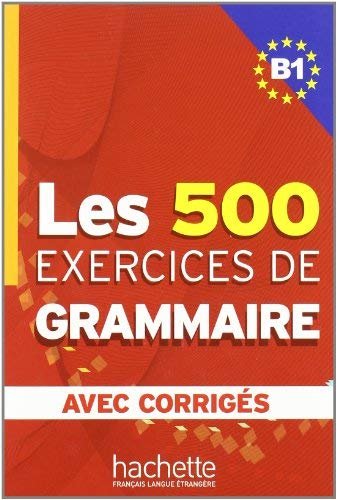 Les 500 Exercices de Grammaire B1 Combined Textbook and Answer Key 9782011554338
