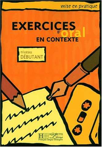 Mise En Pratique. Exercices D'Oral En Contexte - Debutant Textbook 9782011551405