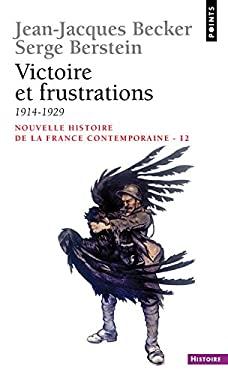 Victoire Et Frusations (Nouvelle histoire de la France contemporaine) (French Edition) - Becker, Jean-Jacques
