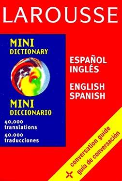 Larousse Mini Diccionario Espanol-Ingles/Ingles-Espanol = Larousse Mini Dictionary Spanish-English/English-Spanish