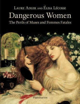 Dangerous Women: The Perils of Muses and Femmes Fatales 9782080301284