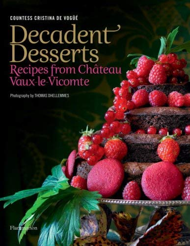 Decadent Desserts: Recipes from Chateau Vaux-Le-Vicomte 9782080300591