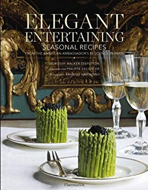 Elegant Entertaining: Seasonal Recipes from the American Ambassador's Residence in Paris 9782080301161