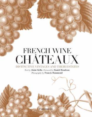 French Wine Ch?teaux: Distinctive Vintages and Their Estates 9782080201379