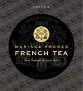 Mariage Freres French Tea: Three Centuries of Savoir-Faire 7839514