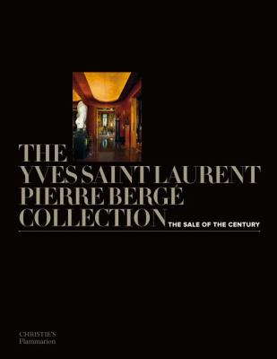 The Yves Saint Laurent Pierre Berge Collection: The Sale of the Century 9782080301307