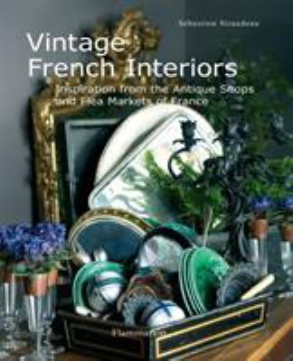 Vintage French Interiors: Inspiration from the Antique Shops and Flea Markets of France 9782080300546