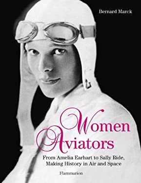 Women Aviators: From Amelia Earhart to Sally Ride, Making History in Air and Space 9782080201485