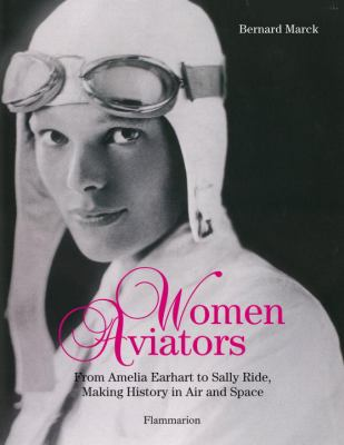 Women Aviators: From Amelia Earhart to Sally Ride, Making History in Air and Space 9782080301086